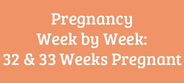 32 & 33 Weeks Pregnant